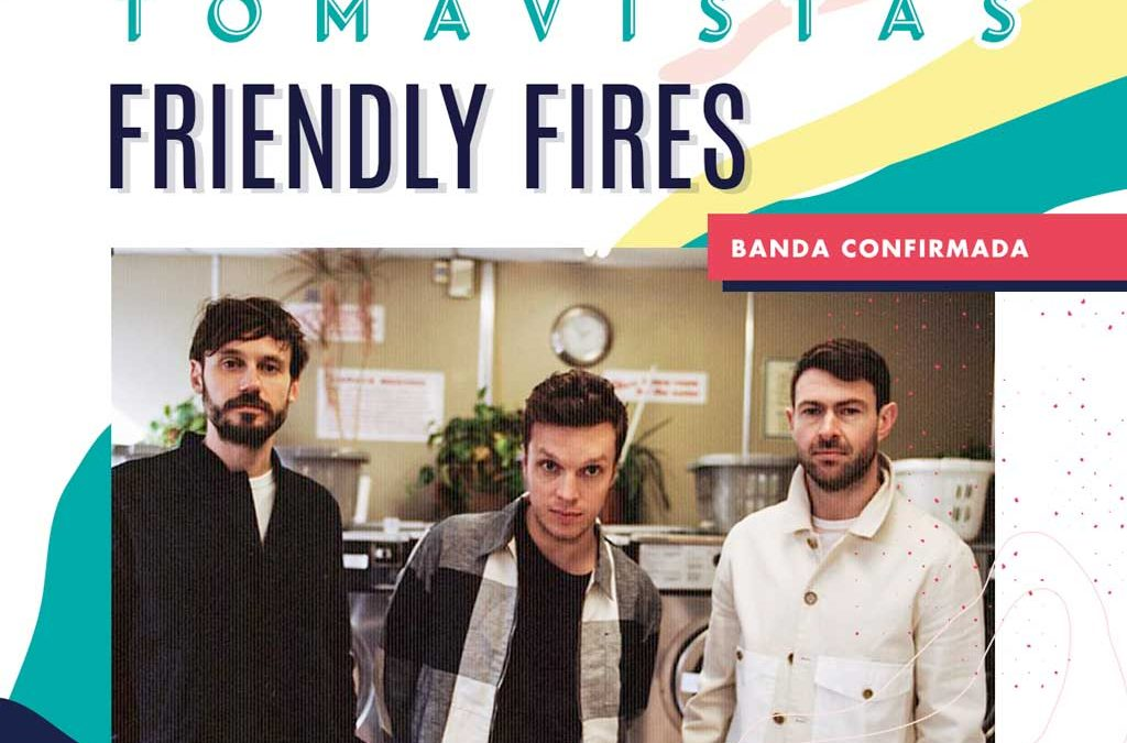 Concierto Friendly Fires en Madrid, Tomavistas 2019